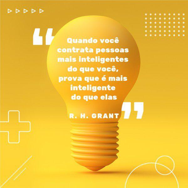 frases empreendedorismo: Quando você contrata pessoas mais inteligentes do que você, prova que é mais inteligente do que elas