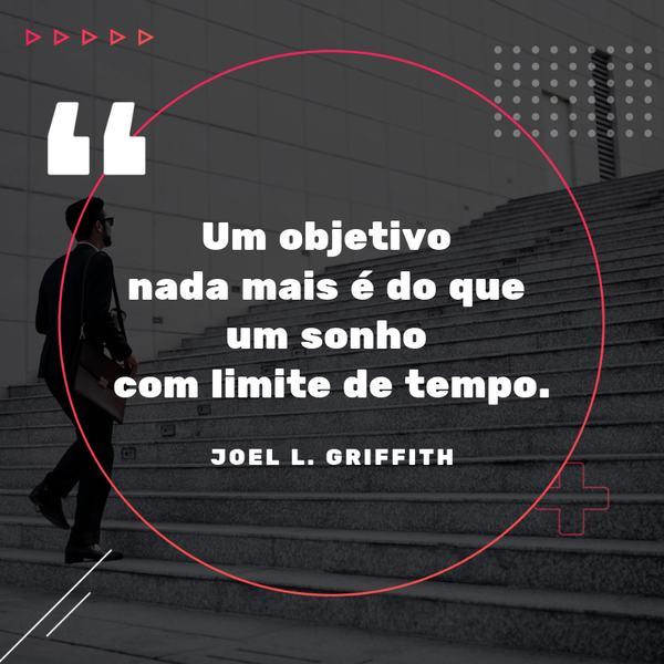 frases para motivar: Um objetivo nada mais é do que um sonho com limite de tempo.