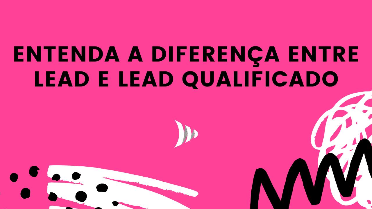 Diferença entre lead e lead qualificado