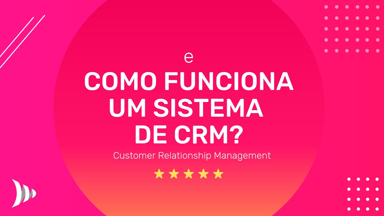 Como funciona um sistema de CRM?