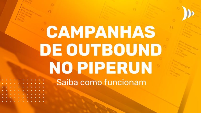 Como funcionam as campanhas de outbound no CRM PipeRun