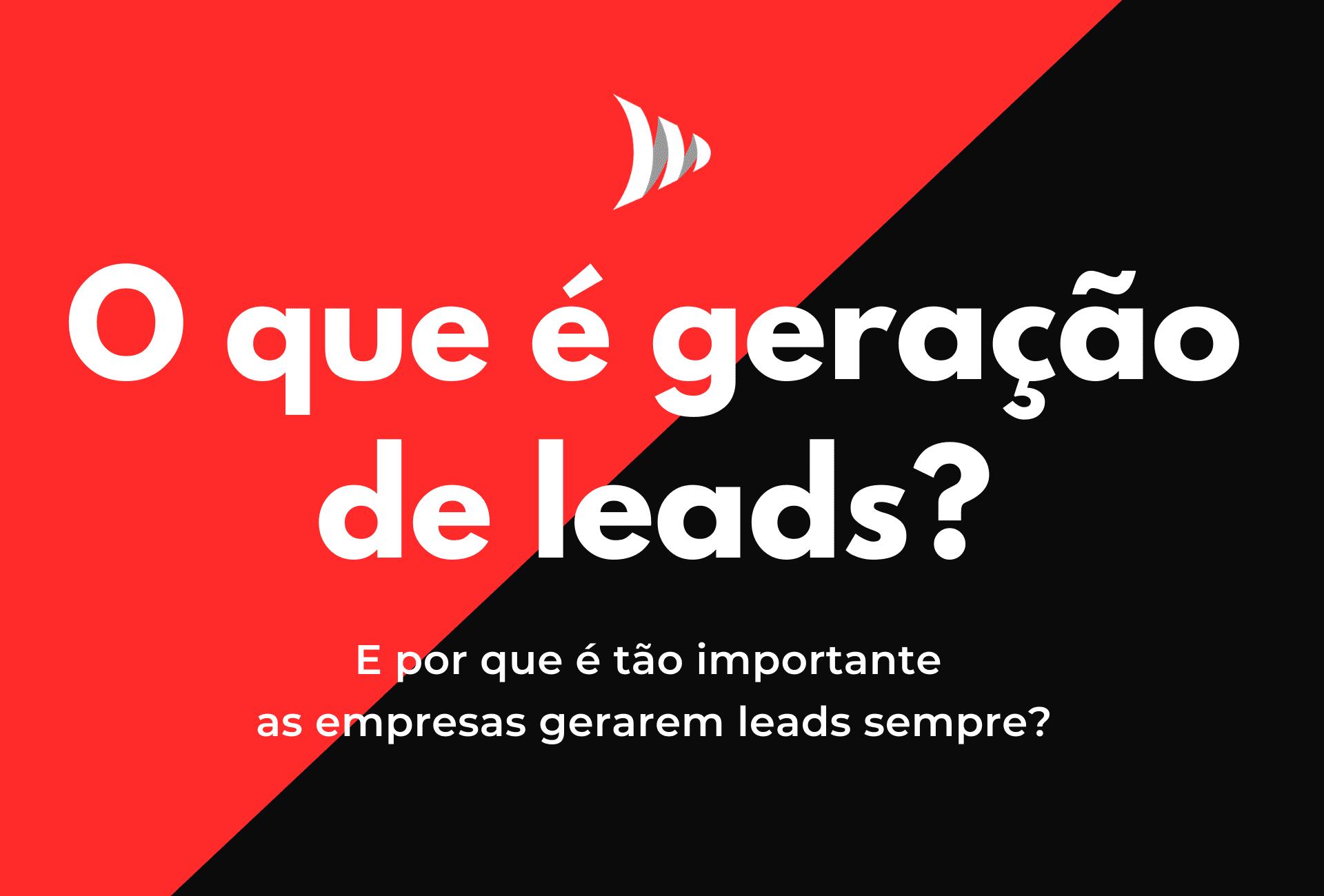 O que é Geração de Leads