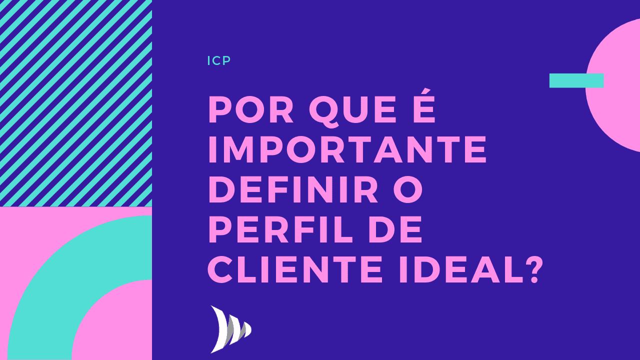 ICP, por que é importante conhecer o perfil do cliente ideal?