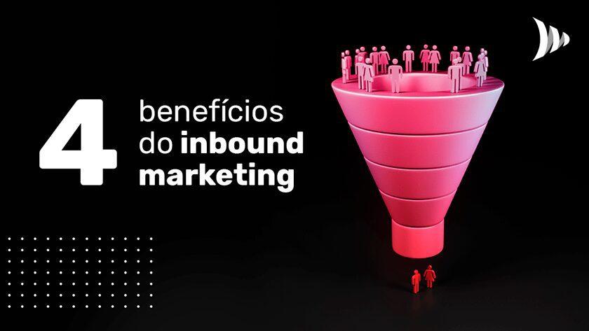 4 benefícios do inbound marketing