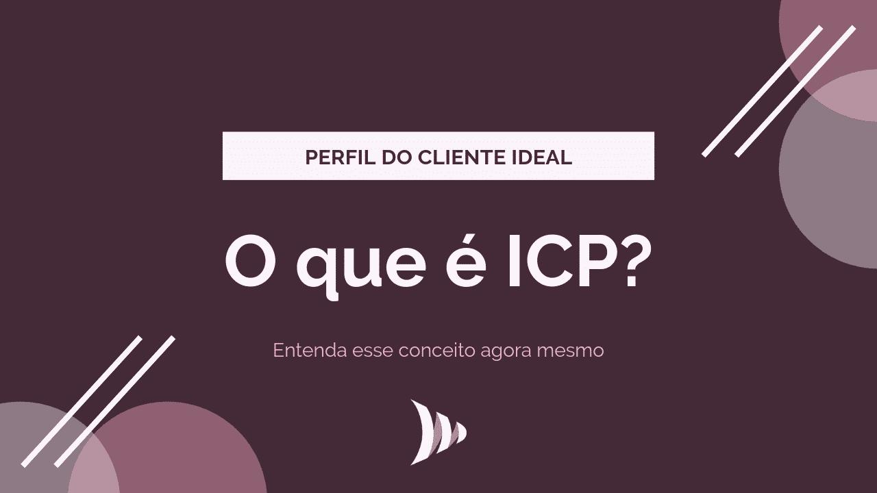Perfil do cliente ideal: entenda o que é ICP