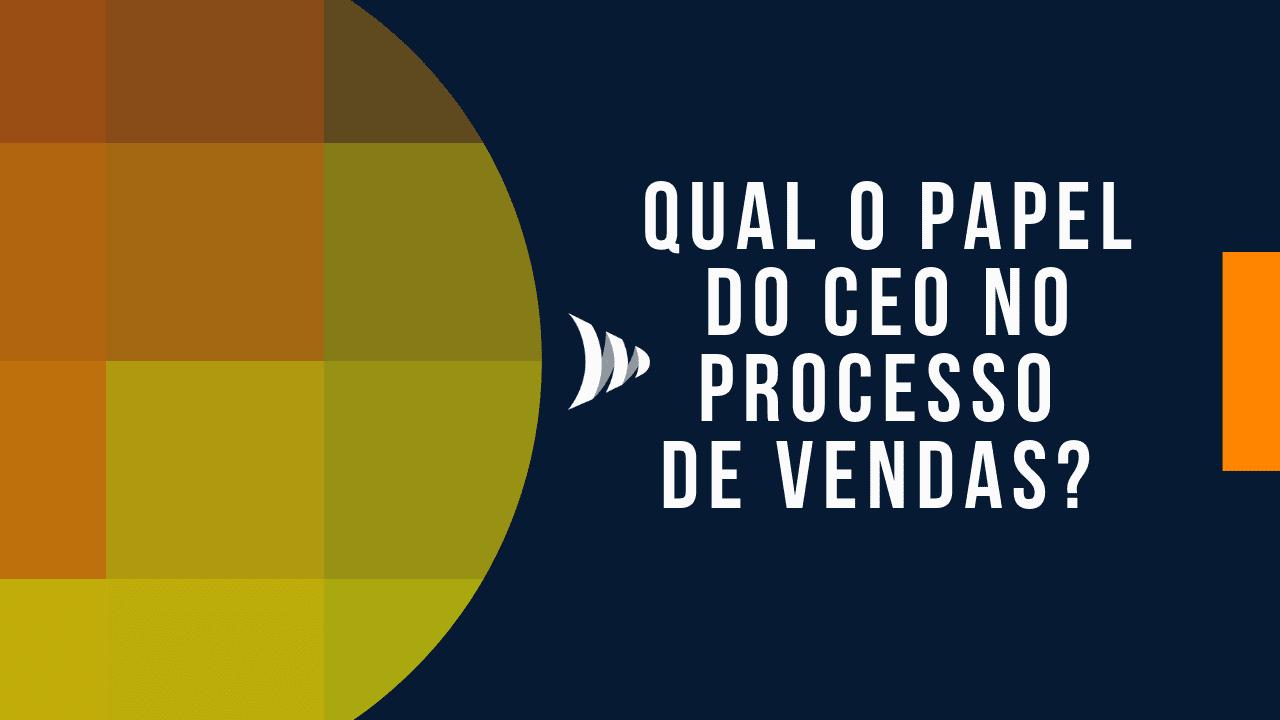 Papel do CEO no processo de vendas