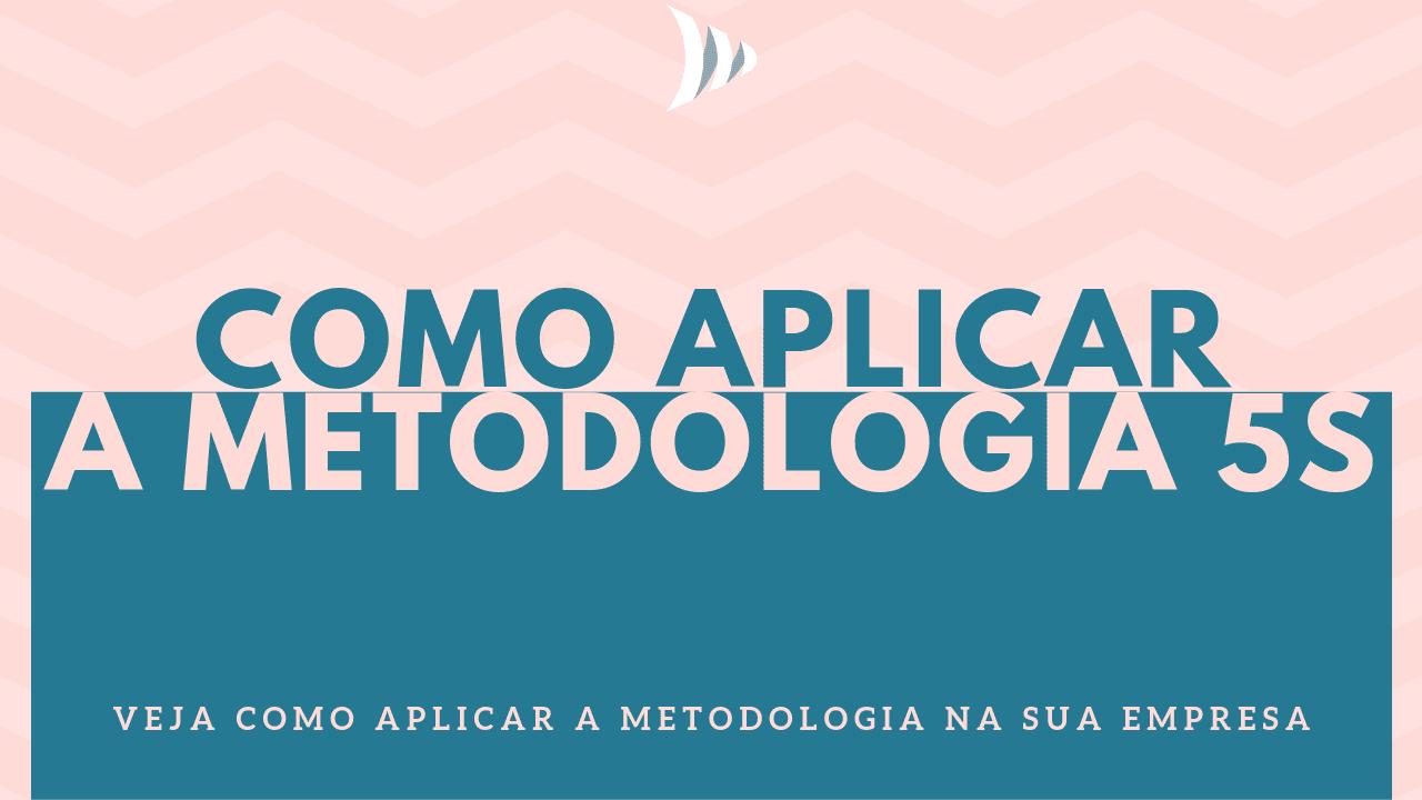 Aplicação da metodologia 5S: como aplicar?