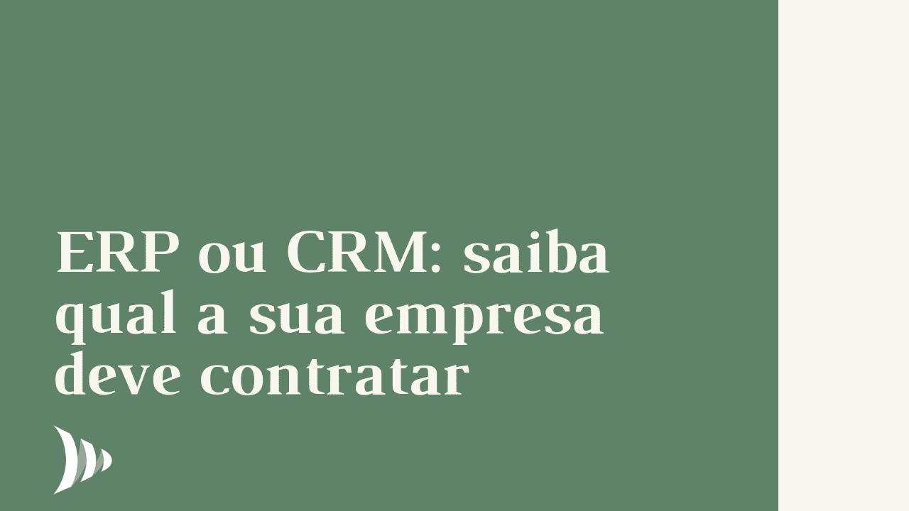 CRM ou ERP: qual e como contratar?