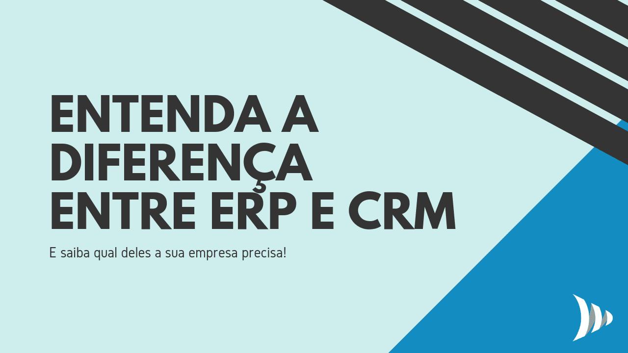qual a diferença entre ERP e CRM