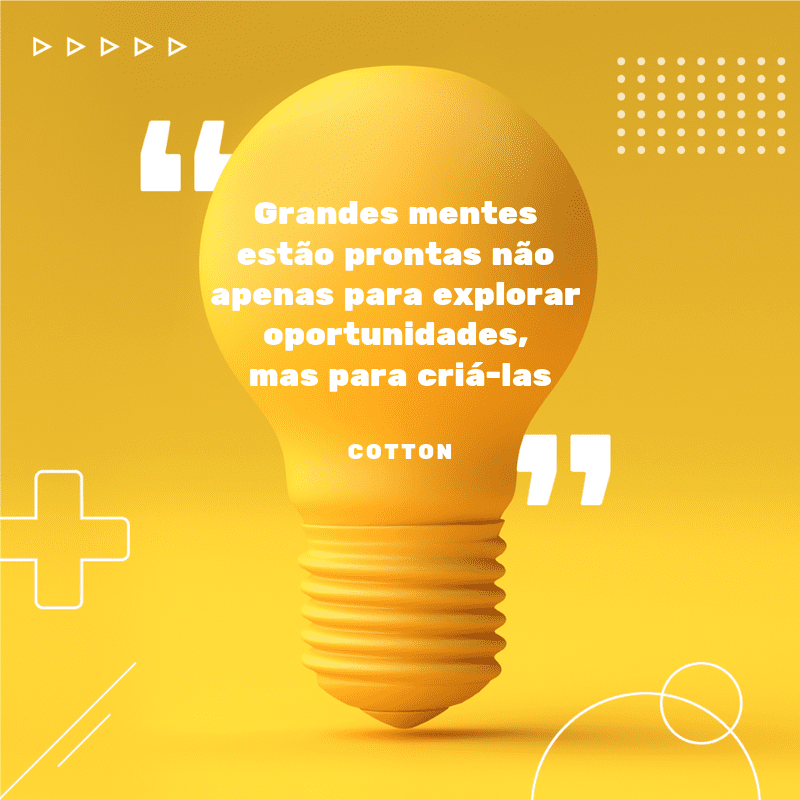 frases criativas: Grandes mentes estão prontas não apenas para explorar oportunidades, mas para criá-las
