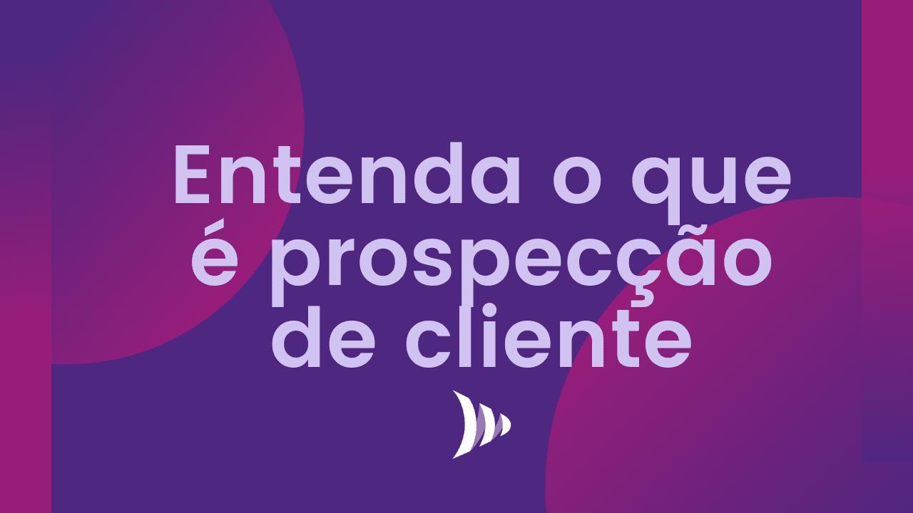 O que é prospecção de clientes?