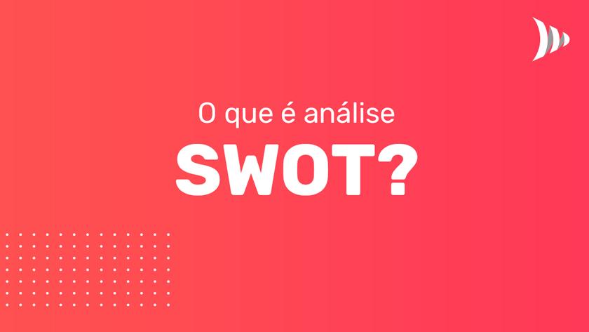 O que é análise SWOT