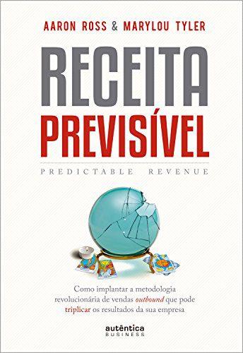 Livros de vendas: Aaron Ross e a Receita Previsível
