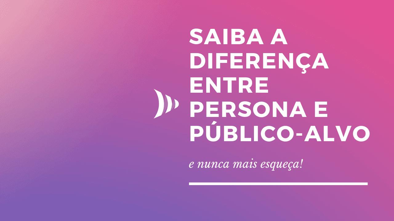 Diferença entre persona e publico alvo