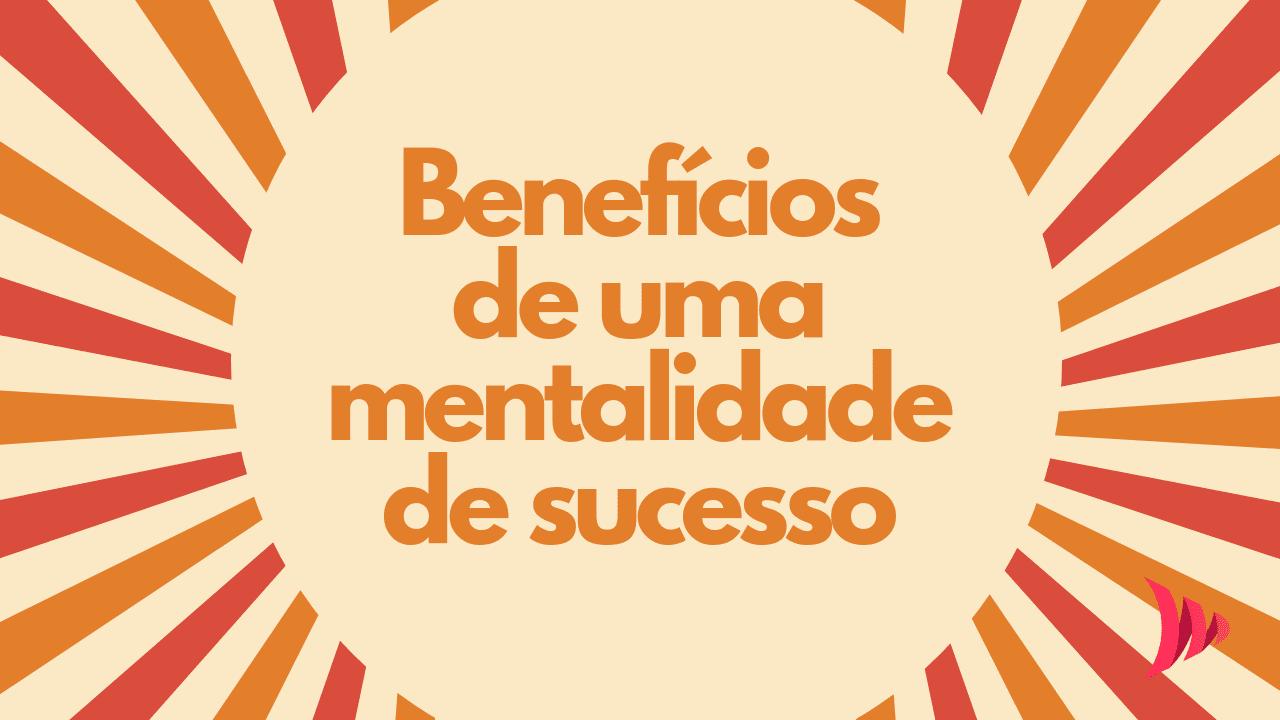 benefícios e vantagens de uma mentalidade de sucesso
