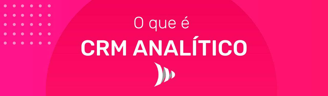 O que é CRM Analítico?