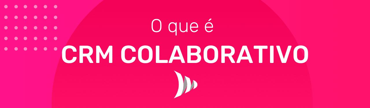 O que é CRM Colaborativo?