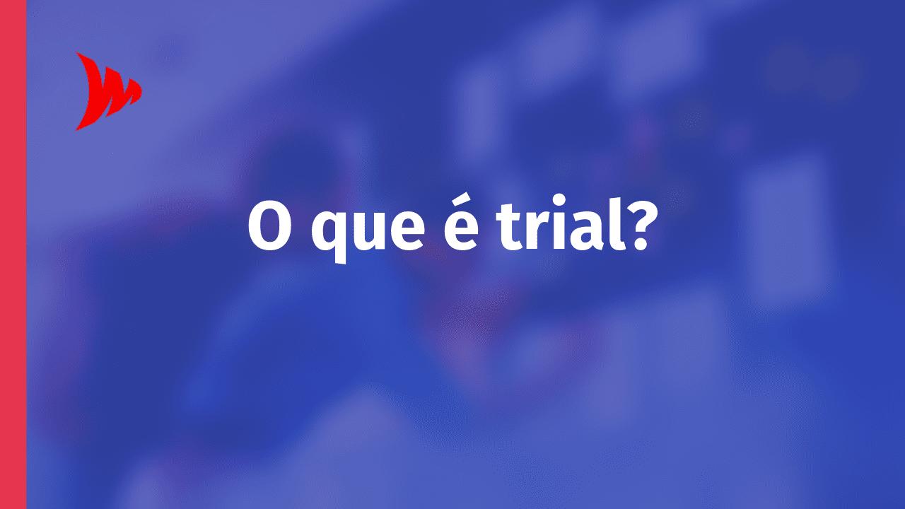 O que é trial?
