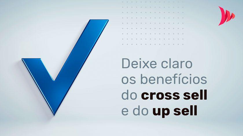 Deixe claro os benefícios do cross sell e do up sell