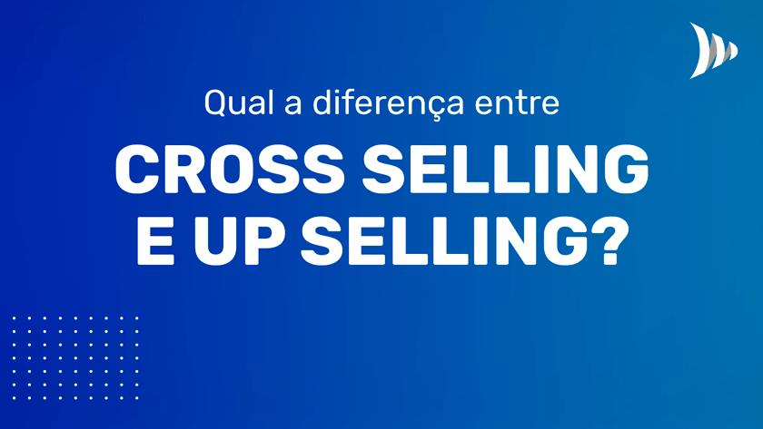 Qual a diferença entre cross e up selling
