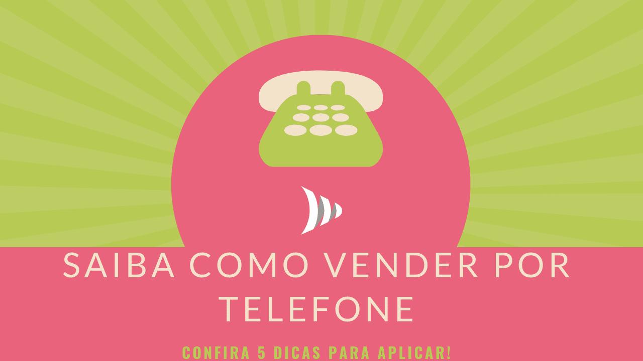 Dicas de como vender por telefone