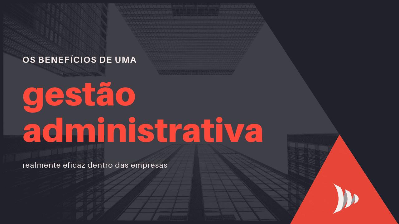 Gestão administrativa: benefícios