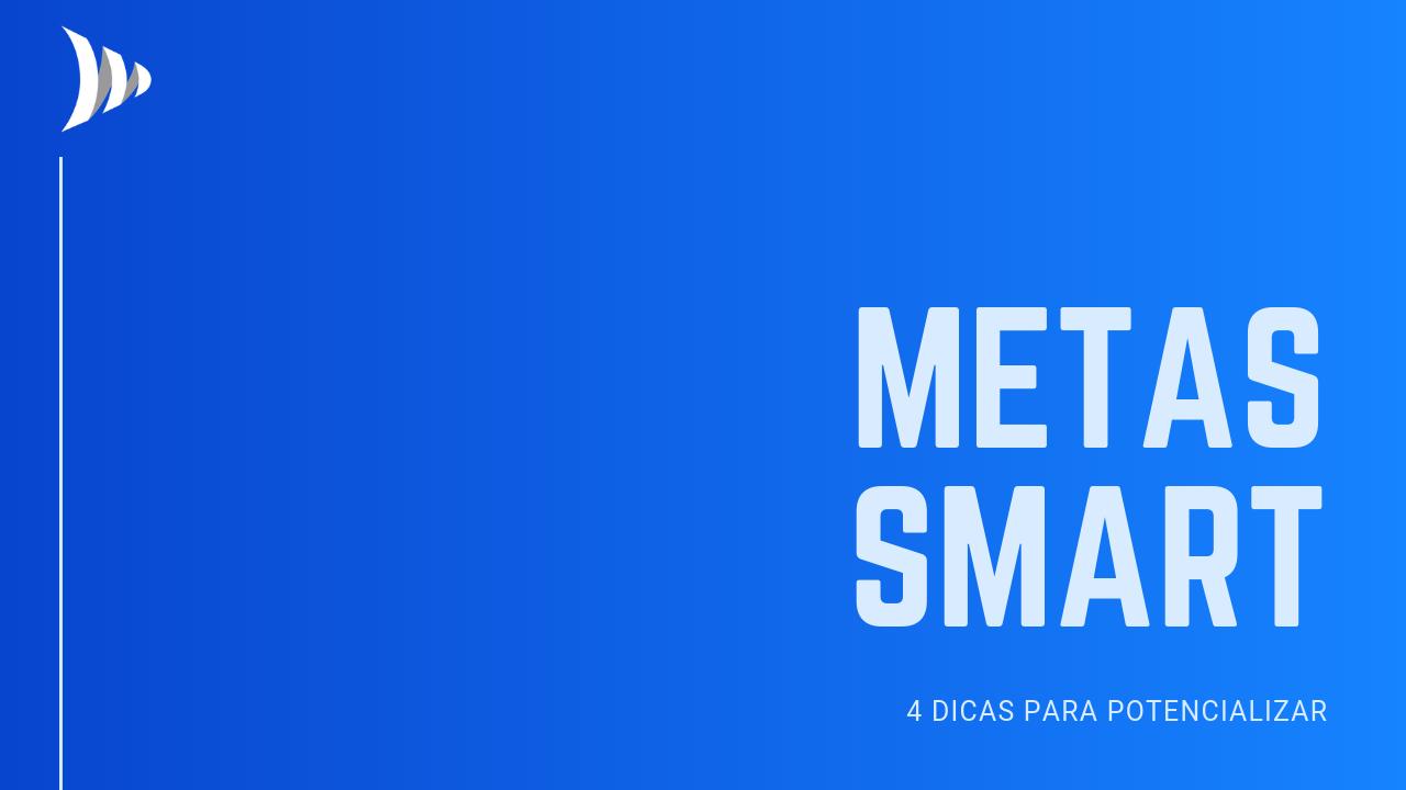 Metas SMART: 4 dicas para aplicar a metodologia SMART
