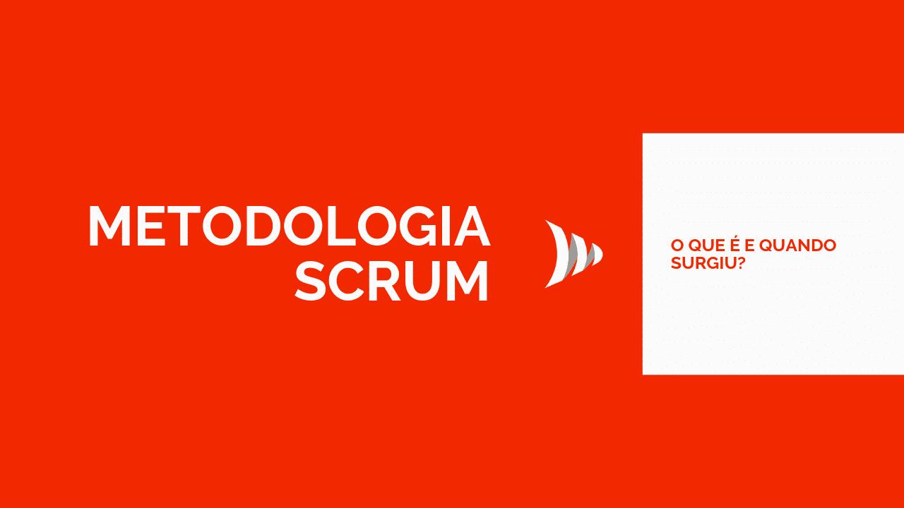 O que é metodologia Scrum e qual sua origem?