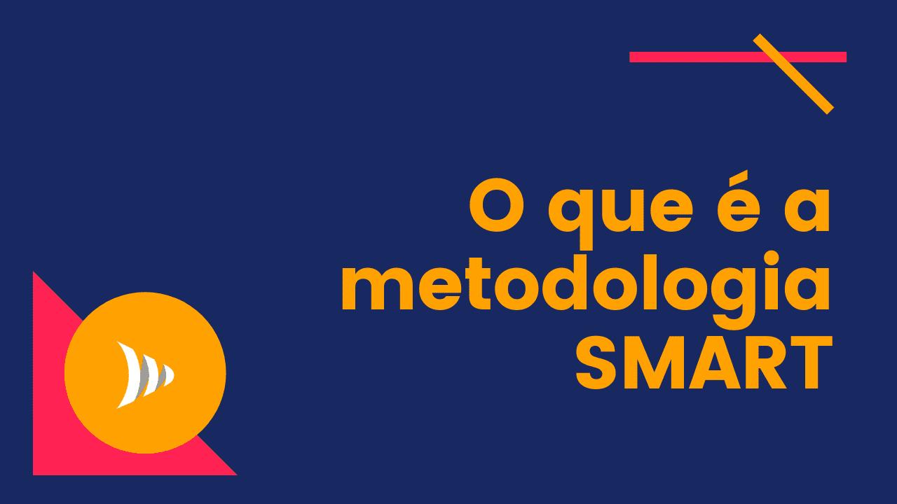 O que é metodologia SMART?