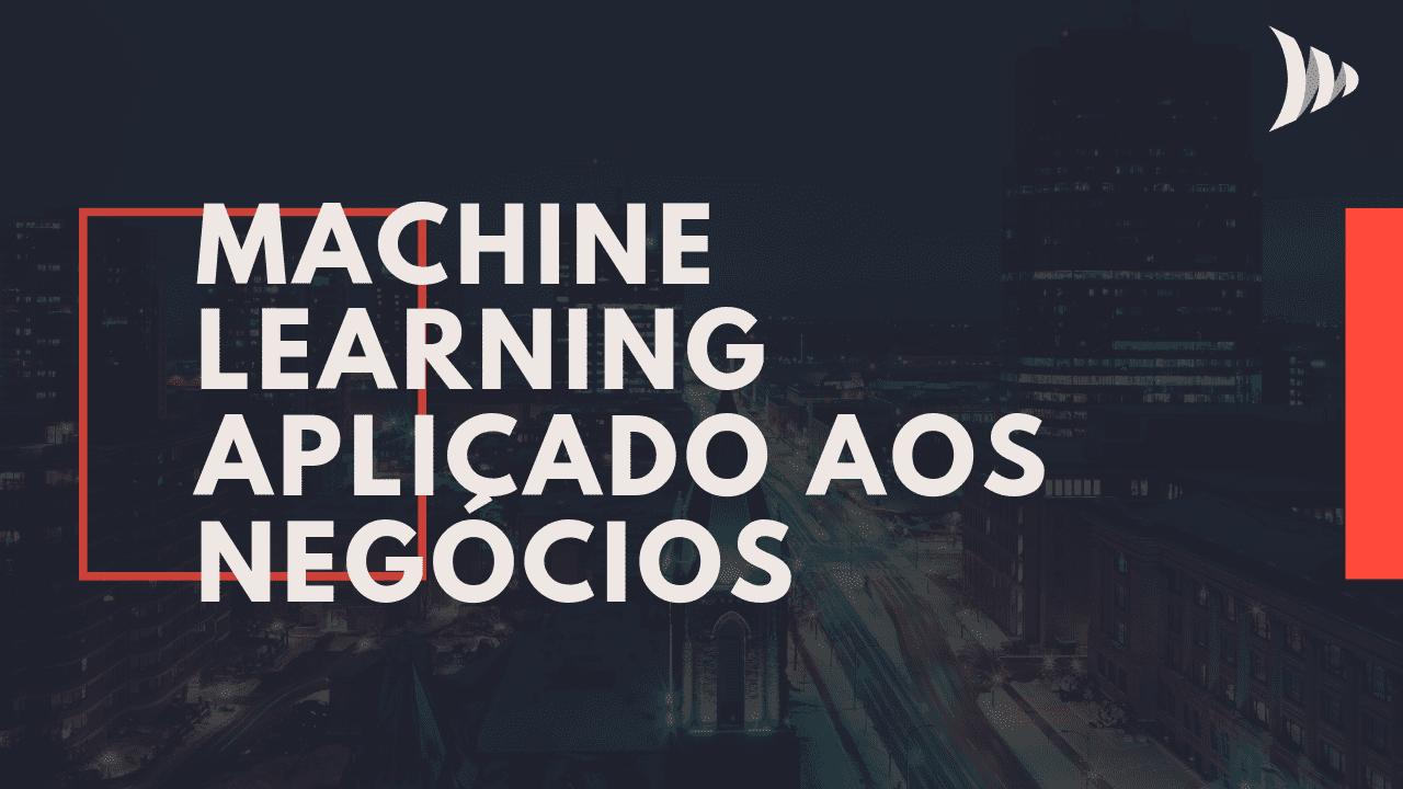 Aplicação do machine learning nos negócios