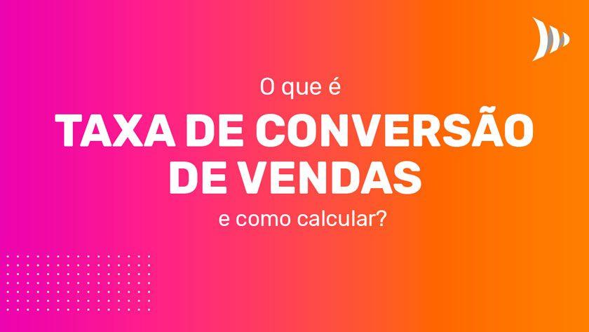 O que é taxa de conversão de vendas