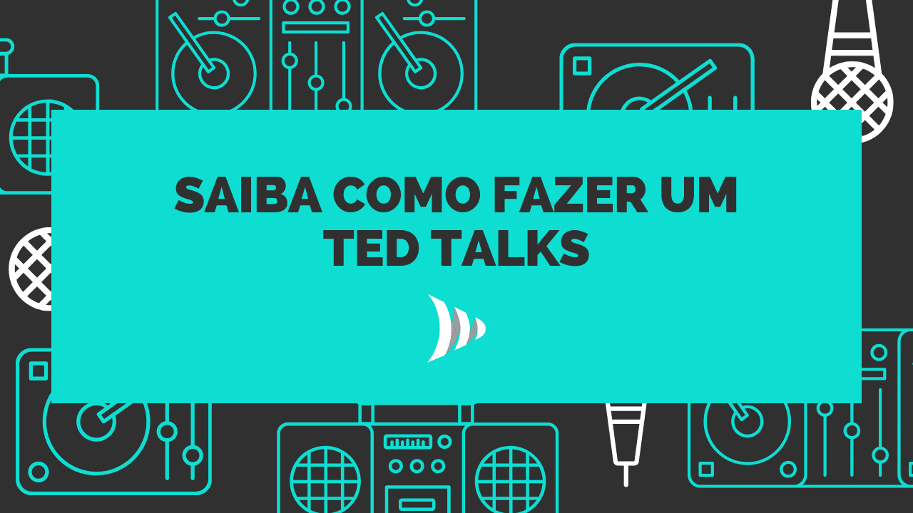 TEDx: como fazer TED Talks?