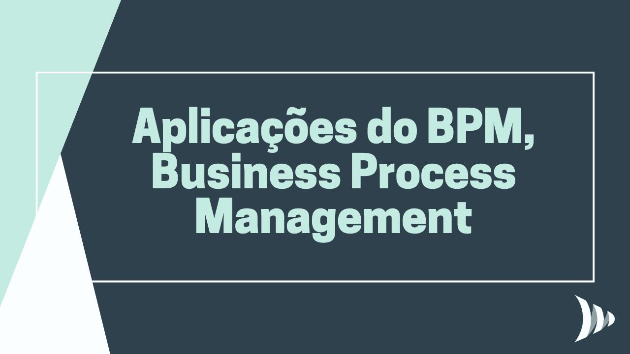 Aplicações do BPM, Business Process Management