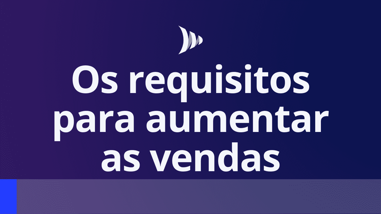 Requisitos para aumentar as vendas