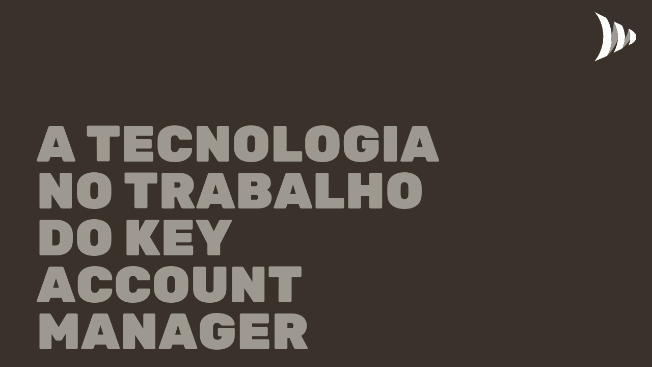 Key Account Manager e a tecnologia