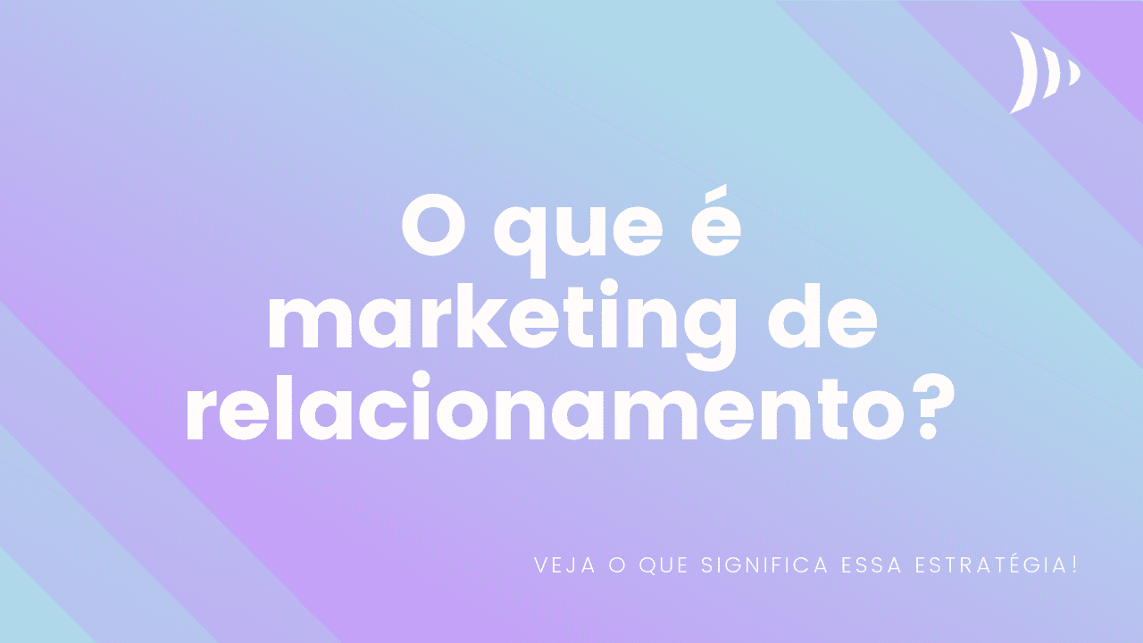 O que é Marketing de relacionamento?