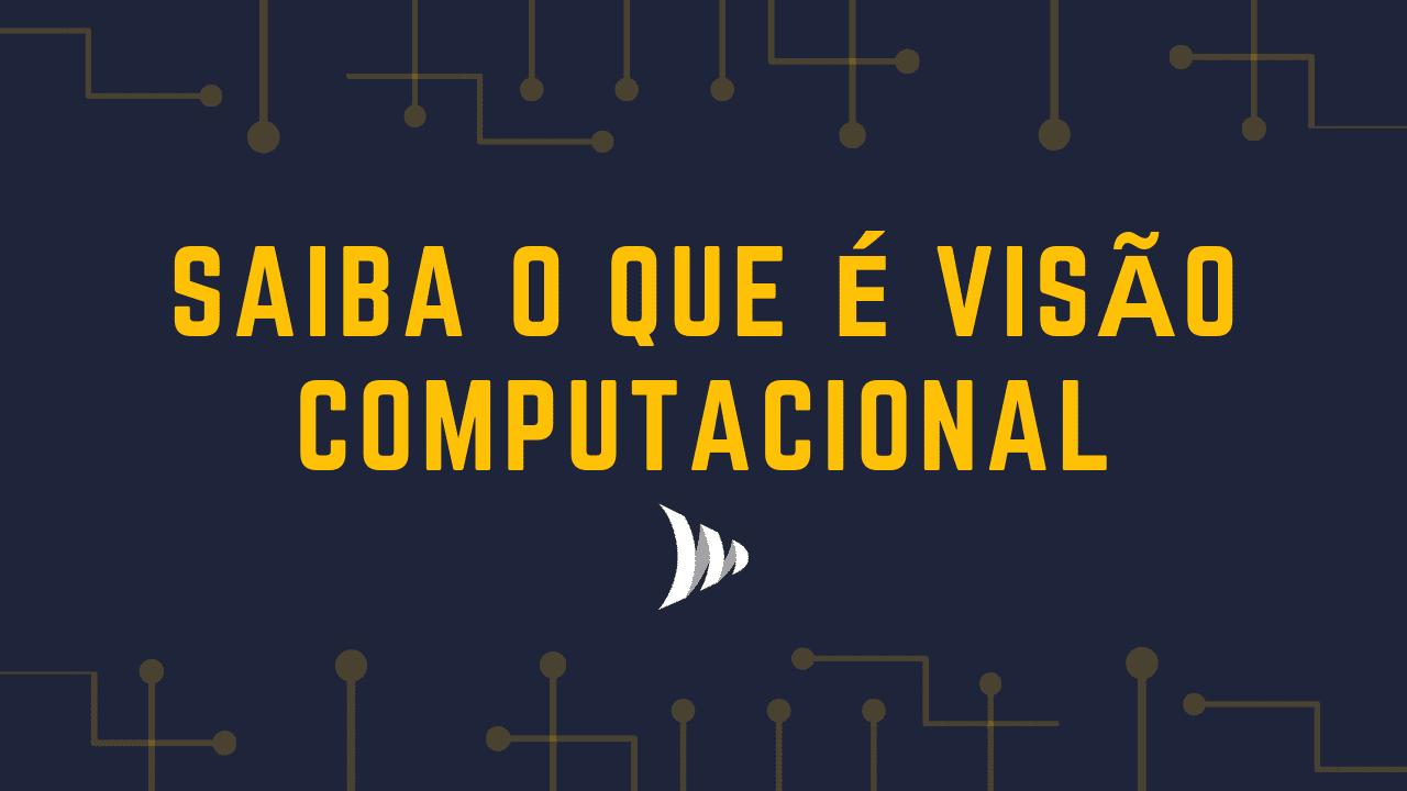 O que é visão computacional?