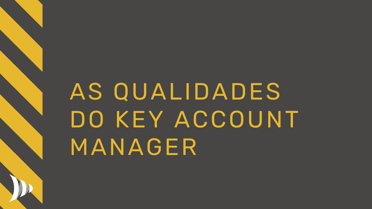 Qualidades do Key Account Manager