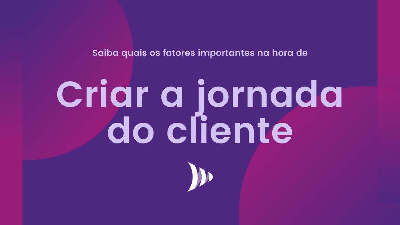 Como criar a jornada do cliente?