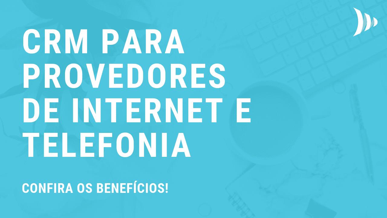 Benefícios do CRM para provedores de internet e telefonia