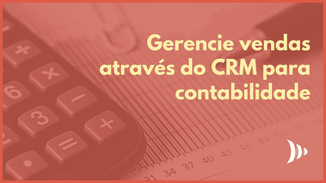 Gerencie vendas pelo CRM para contabilidade
