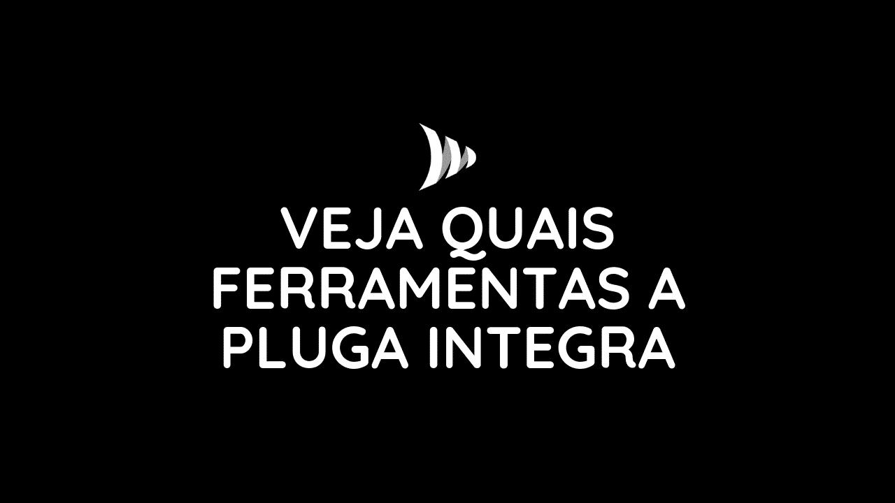 Quais ferramentas a Pluga integra?