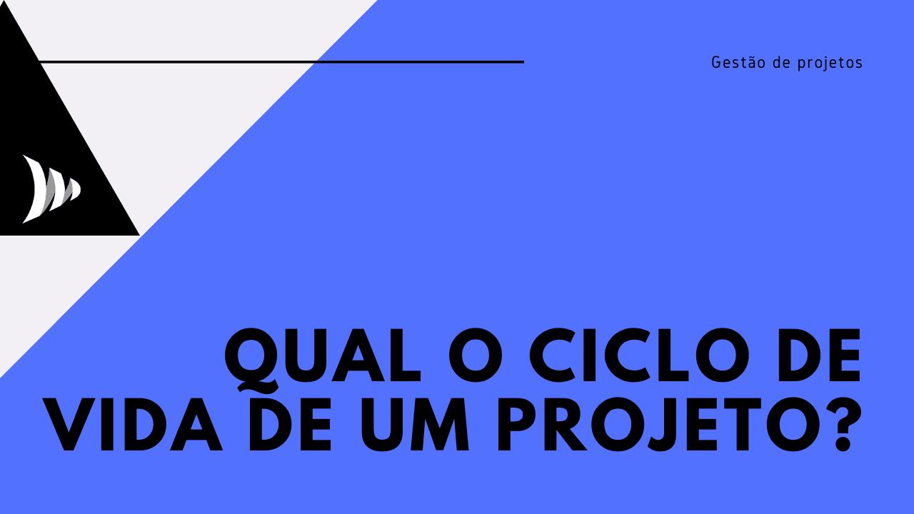 Gerenciamento de projetos: ciclo de vida de um projeto