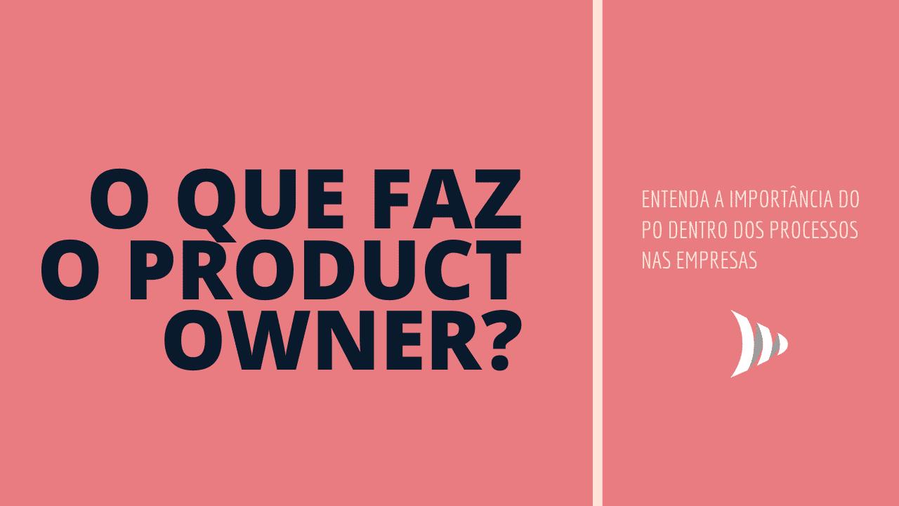 PO: o que faz o Product Owner?