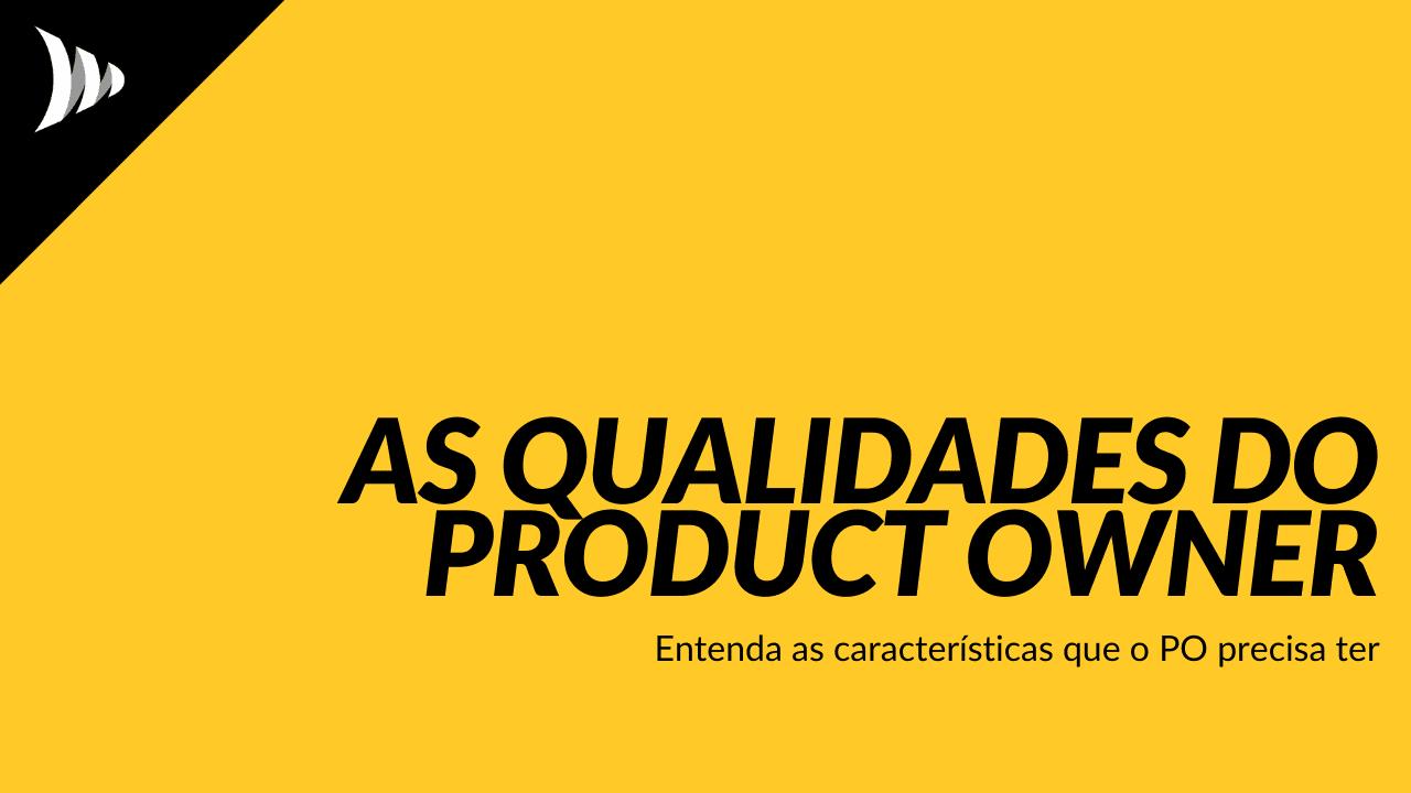 Características do PO: Product Owner qualidades