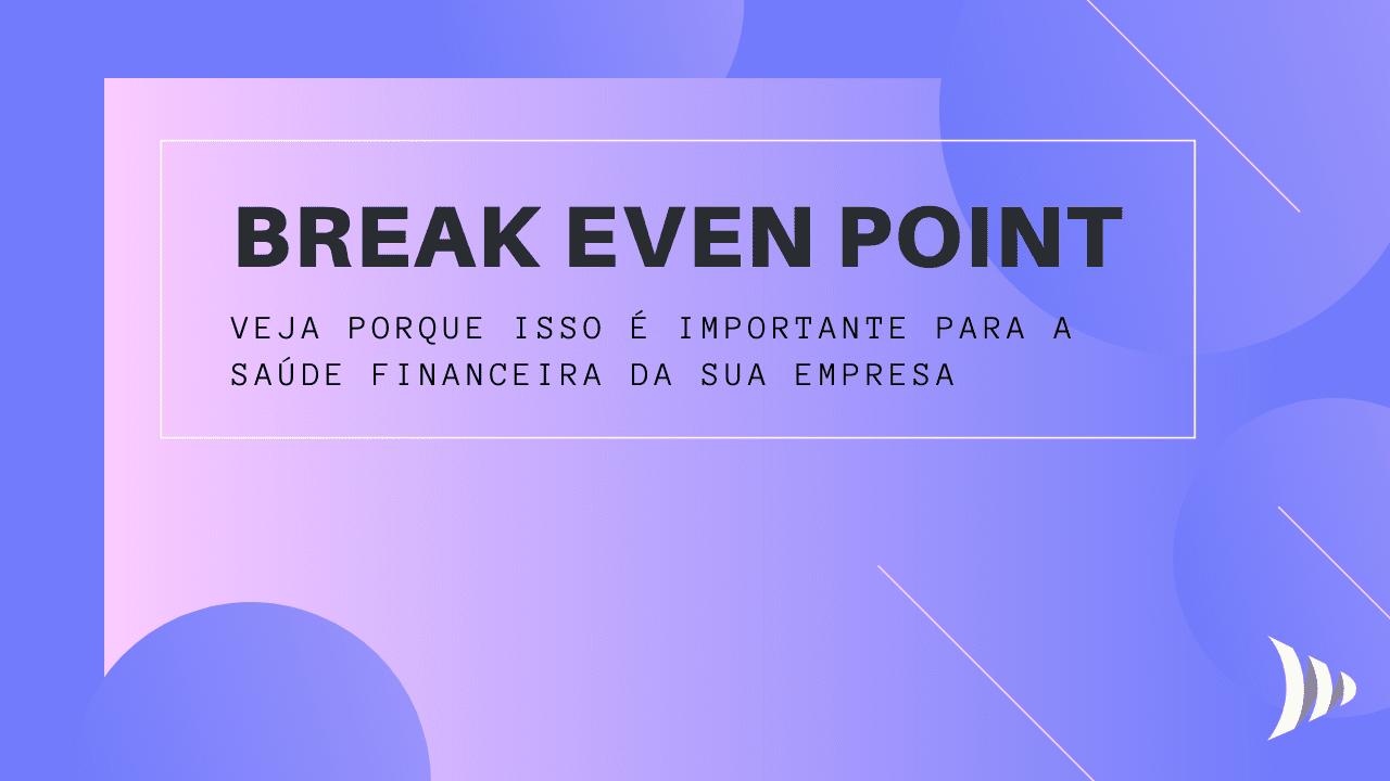 break even point: ponto de equilíbrio financeiro
