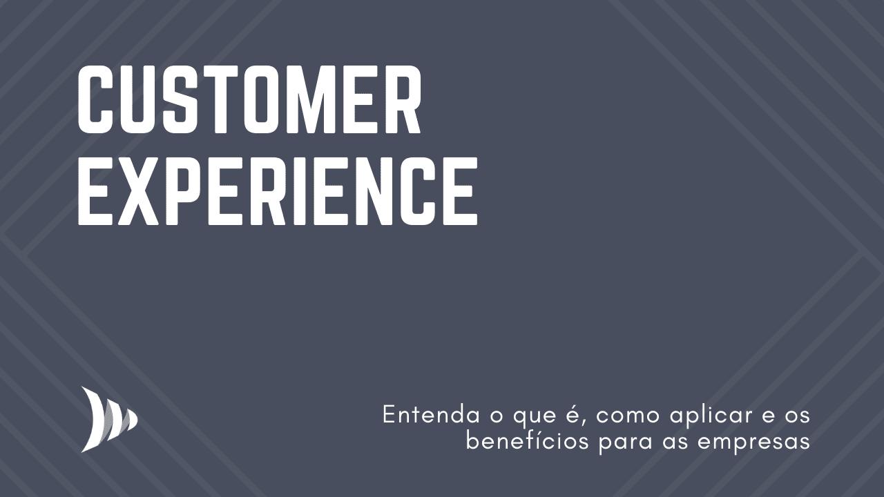 O que é Customer Experience (CX): experiência do consumidor