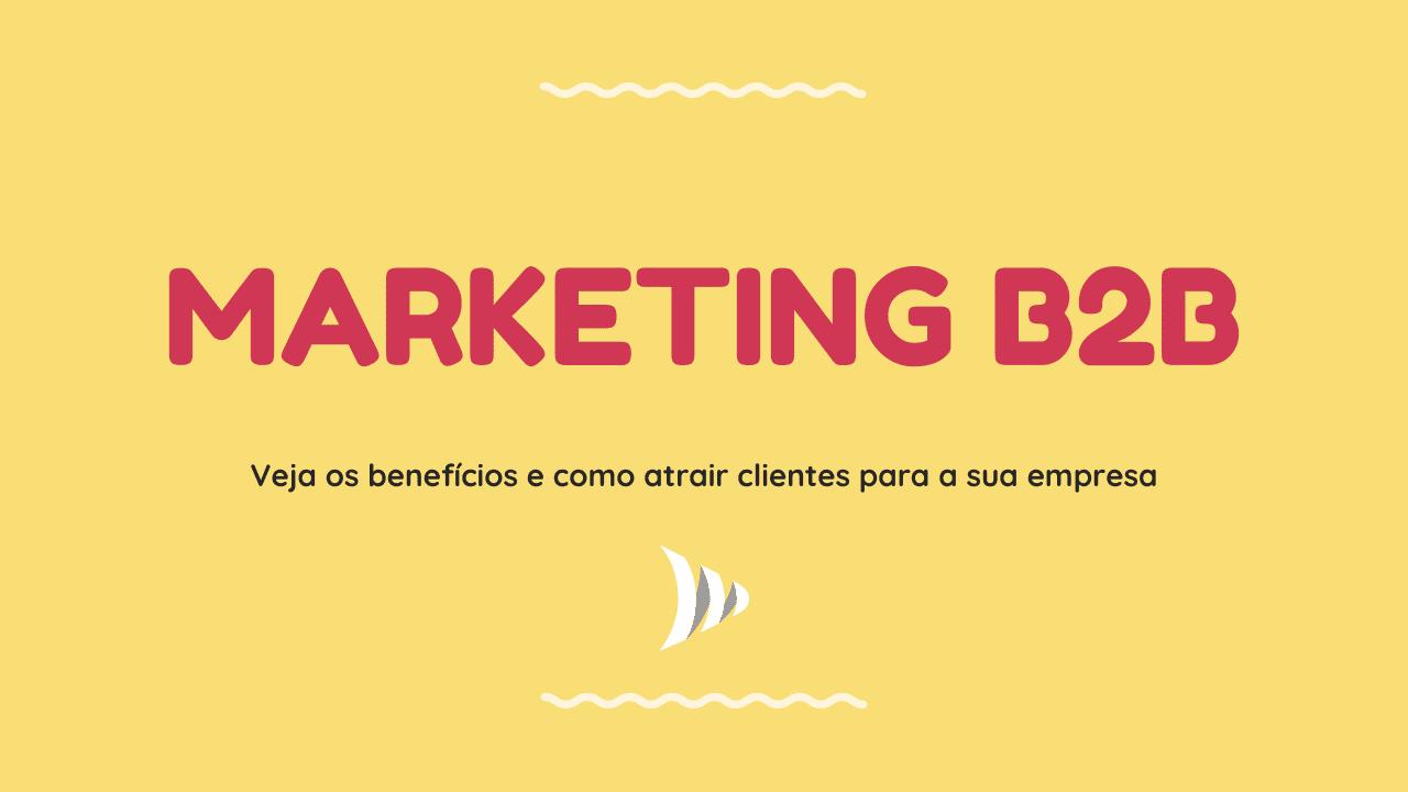 Benefícios e vantagens do marketing b2b