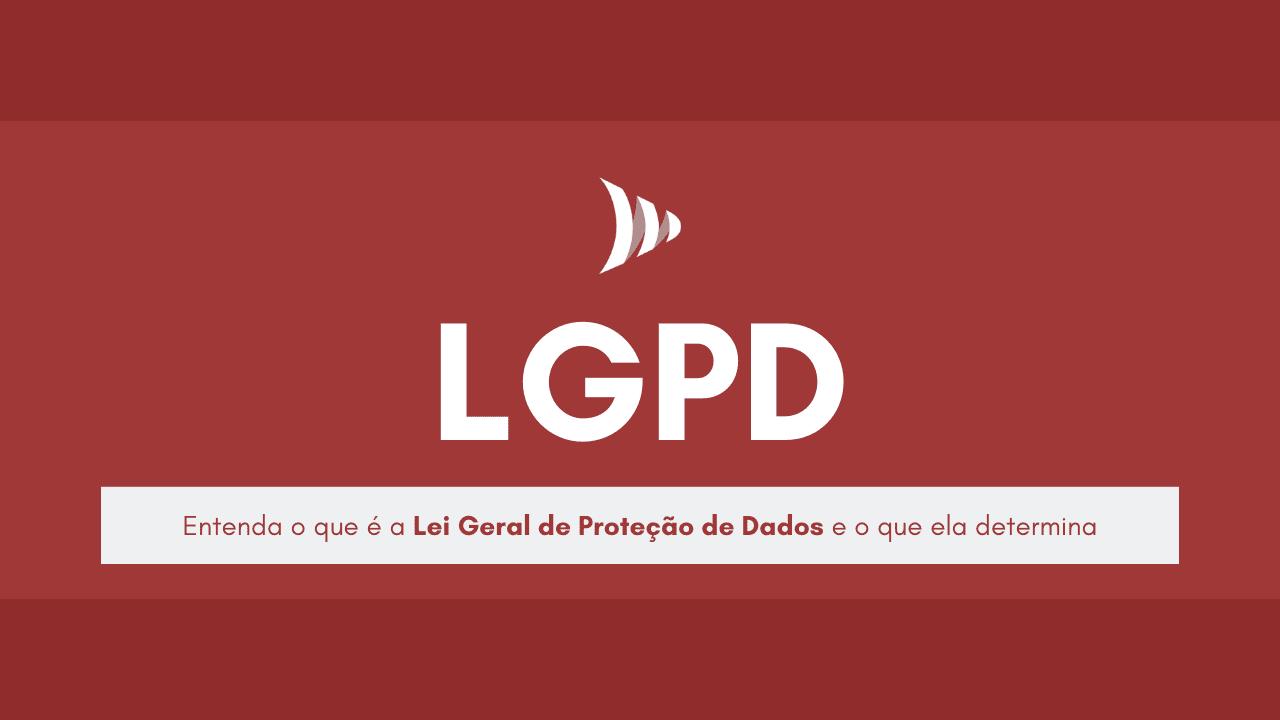 Lei Geral de Proteção de Dados (LGPD)