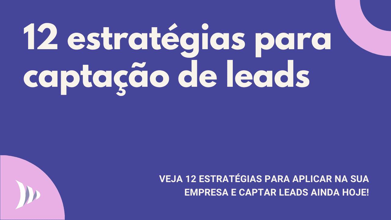 Captar leads: estratégias de captação de leads
